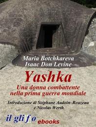 Yashka. Una donna combattente nella prima guerra mondiale - Librerie.coop