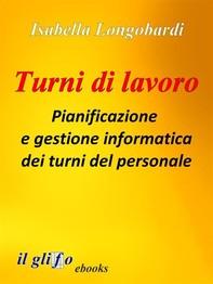 Turni di lavoro. Pianificazione e gestione informatica dei turni del personale - Librerie.coop