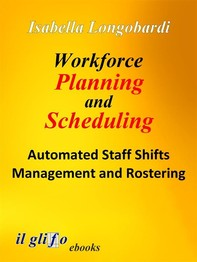 Workforce Planning and Scheduling. Automated Staff Shifts Management and Rostering - Librerie.coop