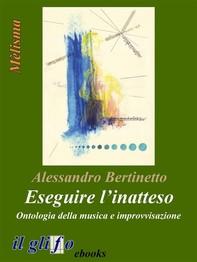 Eseguire l'inatteso. Ontologia della musica e improvvisazione - Librerie.coop