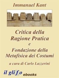 Critica della Ragione Pratica e Fondazione della Metafisica dei Costumi - Librerie.coop