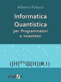 Informatica Quantistica per Programmatori e Investitori - Librerie.coop