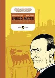 Enrico Mattei. Vita, disavventure e morte di un cavaliere solitario - copertina