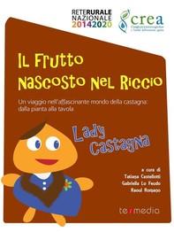 Lady Castagna. Il frutto nascosto nel Riccio - Librerie.coop