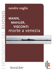 Mann, Mahler, Visconti: Morte a Venezia - copertina