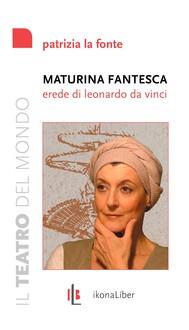 Maturina fantesca, erede di Leonardo da Vinci - copertina