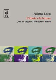 L'idiota e la lettera. Quattro saggi sul Flaubert di Sartre - Librerie.coop