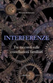 Interferenze. Tre racconti sulle costellazioni familiari - copertina