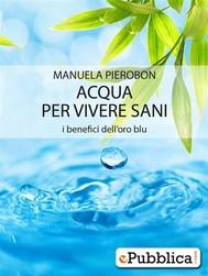 Acqua per vivere sani, i benefici dell'oro blu - copertina