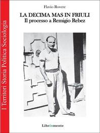 La Decima M.A.S. in Friuli. Il processo a Remigio Rebez - Librerie.coop