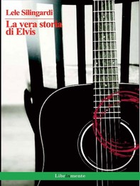 La vera storia di Elvis - Librerie.coop