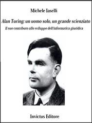 Alan Turing: un uomo solo, un grande scienziato - copertina