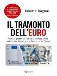 IL TRAMONTO DELL'EURO. Come e perché la fine della moneta unica salverebbe democrazia e benessere in Europa - copertina