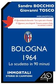 Bologna 1964. Lo scudetto in 90 minuti - copertina