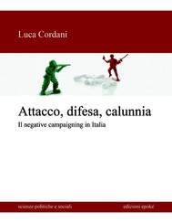 Attacco, difesa, calunnia. Il negative campaigning in Italia - copertina