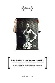 Alla ricerca del Vasco perduto - Creazione di una rockstar italiana - copertina