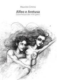 Alfeo e Aretusa. Giovinezza dei miti greci - copertina