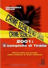 2001: Il Complotto di Tirana. Storia della più grande beffa artistica di inizio millennio - copertina