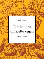 Il mio libro di ricette vegan - Primavera - copertina