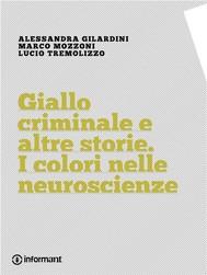 Giallo criminale e altre storie. I colori nelle neuroscienze - copertina