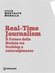 Real-Time Journalism. Il Futuro della Notizia tra Liveblog e Coinvolgimento - copertina