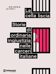 La cella liscia. Storie di ordinaria ingiustizia nelle carceri italiane - copertina