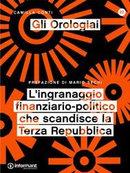 Gli Orologiai. L'ingranaggio finanziario-politico che scandisce la Terza Repubblica - copertina