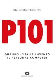 P101. Quando l'Italia inventò il personal computer - copertina