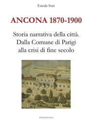 Ancona 1870-1900. Storia narrativa della città.Dalla Comune di Parigi alla crisi di fine secolo - copertina