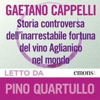Storia controversa dell'inarrestabile fortuna del vino Aglianico nel mondo - Librerie.coop