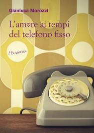 L'amore ai tempi del telefono fisso - copertina