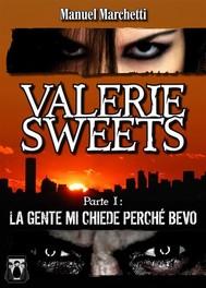 Valerie Sweets - Parte I: La gente mi chiede perché bevo - copertina