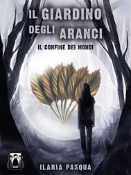 Il Giardino degli Aranci - Il confine dei mondi - copertina