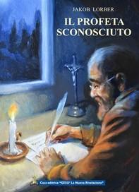 Il profeta sconosciuto - Librerie.coop