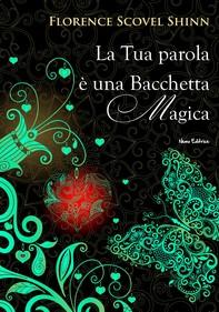 La tua parola è una bacchetta magica (Dall'autrice che ha ispirato Louise Hay) - Librerie.coop