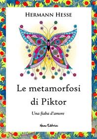 Le metamorfosi di Piktor - Una fiaba d'amore  - Librerie.coop