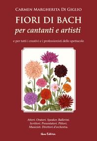 Fiori di Bach per cantanti e artisti. Manuale di floriterapia per gli artisti e i professionisti dello spettacolo - Librerie.coop