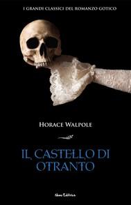 Il castello di Otranto. I grandi classici del romanzo gotico - copertina