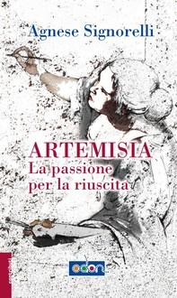 Artemisia. La passione per la riuscita - Librerie.coop