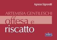 Artemisia Gentileschi. Offesa e riscatto - Librerie.coop
