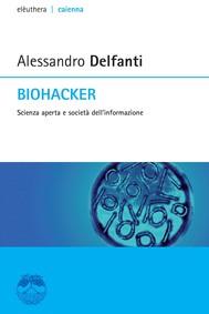 Biohacker. Scienza aperta e società dell'informazione - copertina