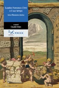 Eusebio Francesco Chini e il suo tempo. Una riflessione storica - Librerie.coop