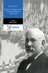 Enrico Conci. Ricordi di un deputato trentino al tramonto dell'Impero (1896-1918) - Librerie.coop