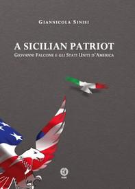 A Sicilian Patriot. Giovanni Falcone e gli Stati Uniti d'America - Librerie.coop