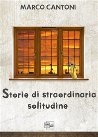 Storie di straordinaria solitudine - Librerie.coop