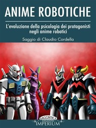 Anime Robotiche - L'evoluzione della psicologia dei protagonisti negli anime robotici  - copertina
