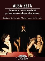 Alba Zeta - Letteratura, cinema e curiosità per sopravvivere all'apocalisse zombie - copertina