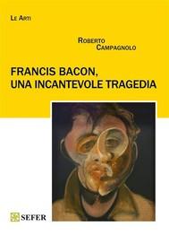 Francis Bacon, una incantevole tragedia - copertina