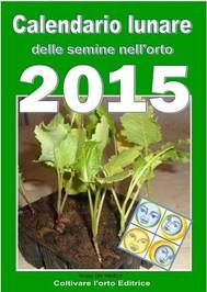 Calendario lunare delle semine nell'orto 2015  - copertina