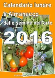 Calendario  e Almanacco lunare delle semine dell'orto 2016 - copertina